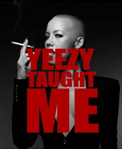 Amber rose yeezy taught me